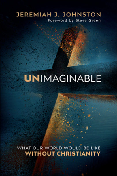 Unimaginable What Our World Would Be Without Christianity by Jeremiah J. Johnston