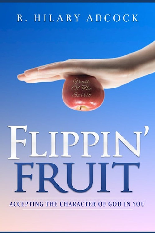 Flippin' Fruit Accept The Character Of God In You by R. Hilary Adcock