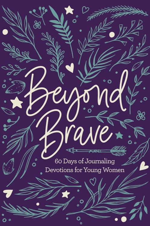 Beyond Brave 60 Days Of Journaling Devotions For Young Women