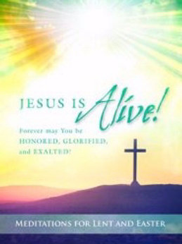 Jesus Is Alive! Meditations for Lent and Easter