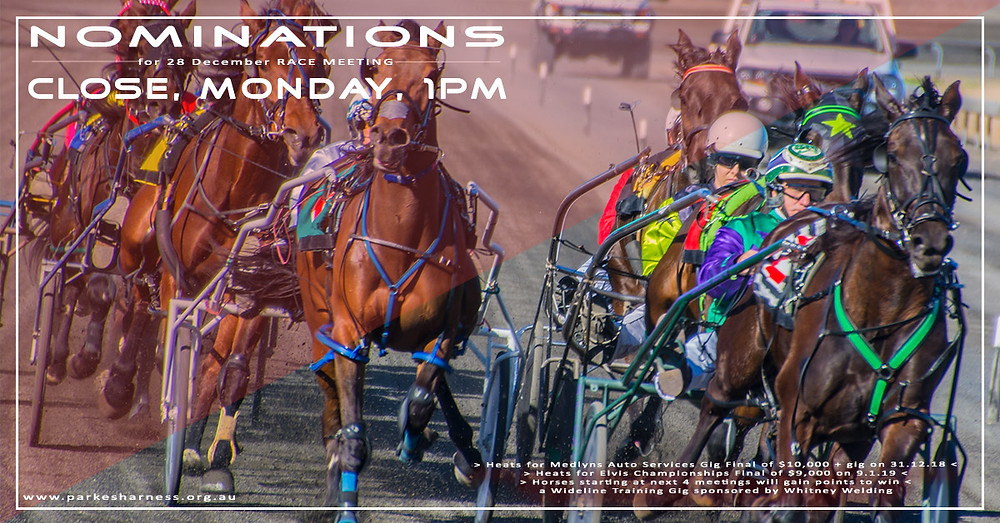 Parkes Harness Racing Club Nominations close December 24, 1pm for Harness Race Meeting on December 28, 2018. Heats of Medlyns Auto Services Gig, Heats of Elvis Championships, and Loyalty Series sponsored by Whitney Welding and Bobcat Hire