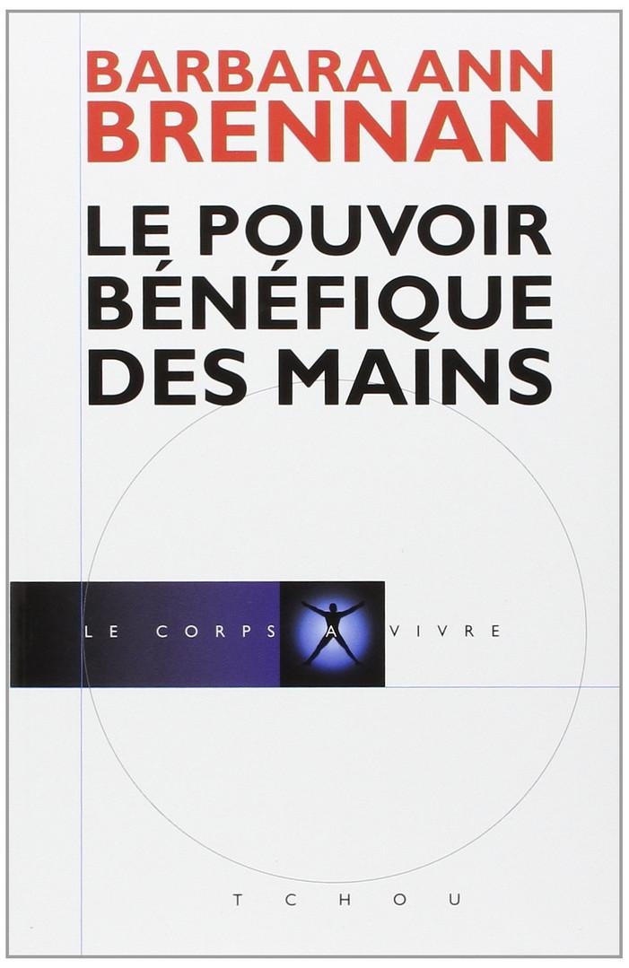 """Barbara Ann Brennan, """"Le Pouvoir Bénéfique des Mains"""""""