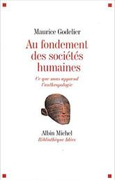 """Maurice Godelier, """"Au fondement des sociétés humaines"""""""