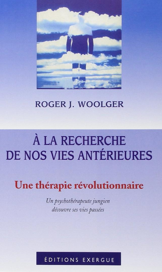 """Roger J. Woolger, """"A La Recherche de Nos Vies Antérieures"""""""
