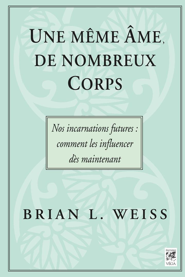 """Brian L. Weiss, """"Une Même Âme, De Nombreux Corps"""""""