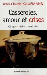 """Jean-Claude Kaufmann -  """"Casseroles, amour et crises"""""""