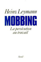 "Heinz Leymann, ""Mobbing, La persécution au travail"""