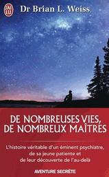 """Brian L. Weiss, """"De Nombreuses Vies, De Nombreux Maîtres"""""""