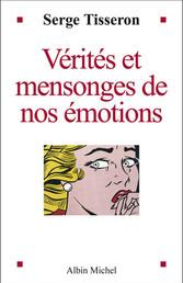 """Serge Tisseron, """"Vérités et mensonges de nos émotions"""""""
