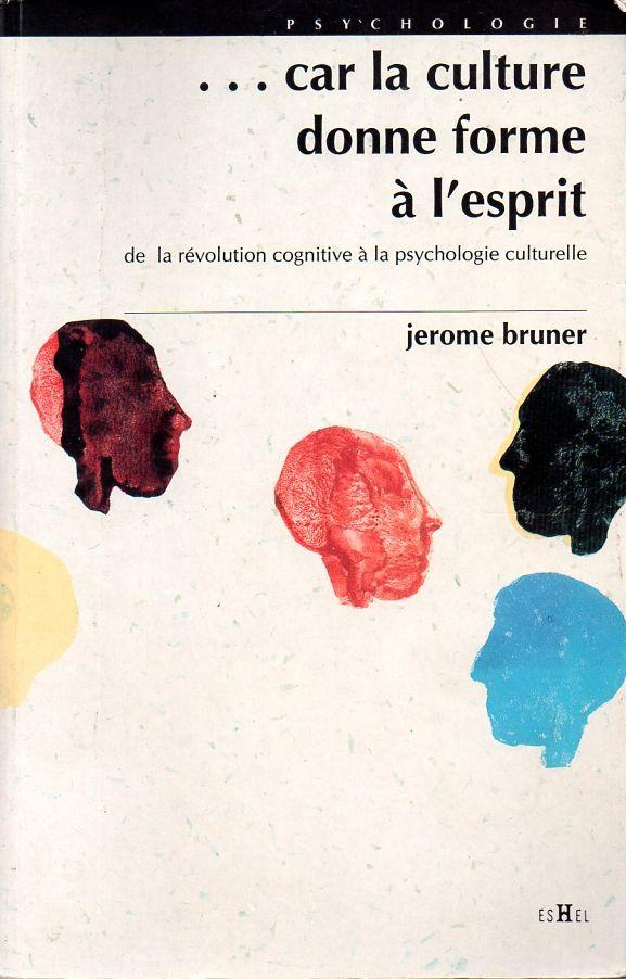 """Jerome Bruner, """"Car la culture donne forme à l'esprit"""""""