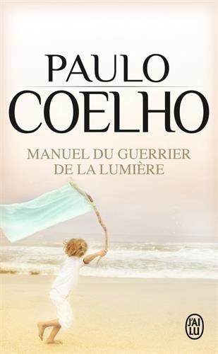 """Paulo Coelho, """"Manuel du Guerrier de la Lumière"""""""