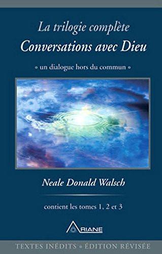 """Neale Walsch, """"Conversation avec Dieu"""" (la trilogie complète)"""
