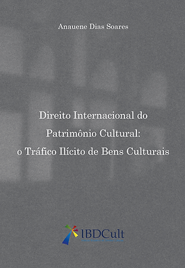 Direito internacional do patrimônio cultural: o tráfico ilícito de bens culturais