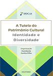 A tutela do Patrimônio Cultural: Identidade e Diversidade - Coletânea