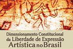 Dimensionamento constitucional da liberdade de expressão artística no Brasil