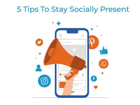 5 Tips To Stay Socially Present