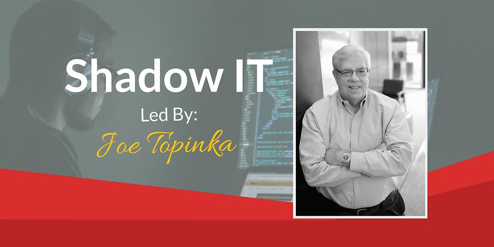 CIO and IT Leadership Breakfast:  Shadow IT - Led by Joe Topinka