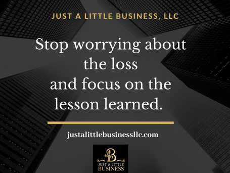 Stop Worrying About the Loss and Focus on the Lesson Learned.