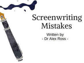 Screenwriter Horrors - Major Mistakes & How To Avoid Them