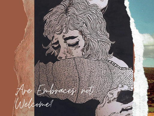 ARE EMBRACES NOT WELCOME?