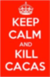 Keep Calm and Kill Cacas