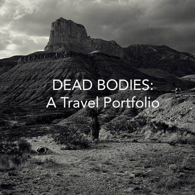 DEAD BODIES: A TRAVEL PORTFOLIO