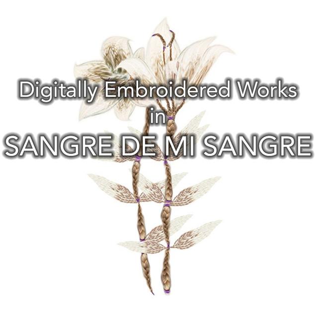Digitally Embroidered Works in SANGRE DE MI SANGRE
