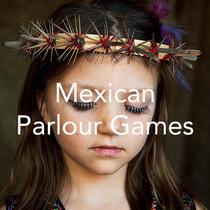 Mexican Parlour Games