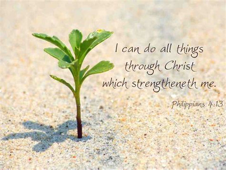 """""""I Can Do All Things In Christ Who Strengthens Me."""" Philippians 4:13"""