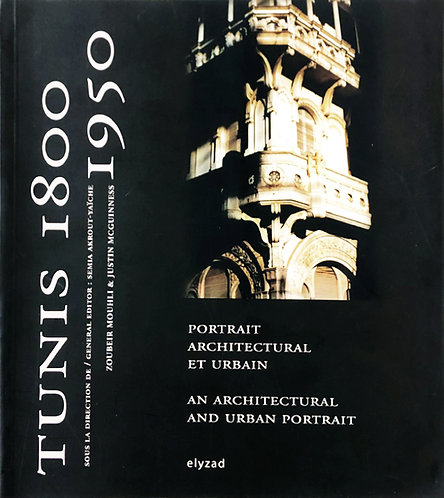 tunis 1800-1950: portrait architectural et urbain