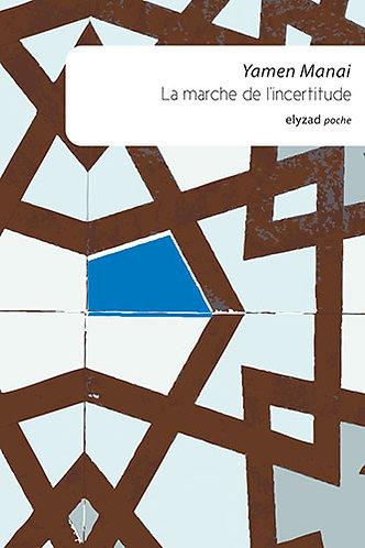 la marche de l'incertitude - Yamen Manai