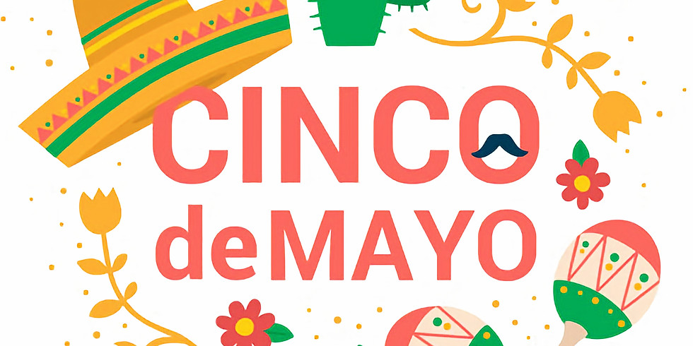 Cinco De Mayo Celebration: A Taste of Mexico!