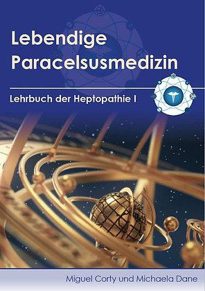 Lebendige Paracelsusmedizin - Lehrbuch der Heptopathie I