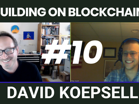 Building on Blockchain pt. 10 ft. David Koepsell