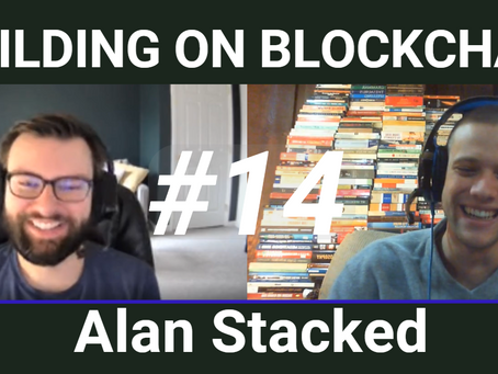 Building on Blockchain pt. 14 ft. Alan Stacked