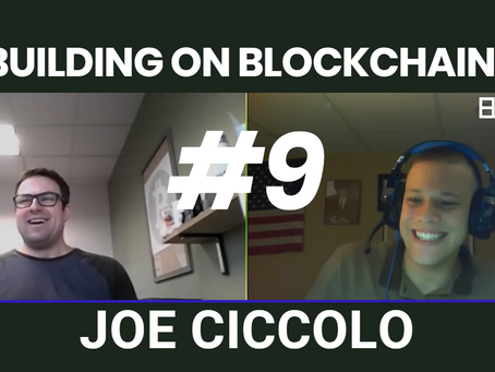 Building on Blockchain pt. 9 ft. Joe Ciccolo