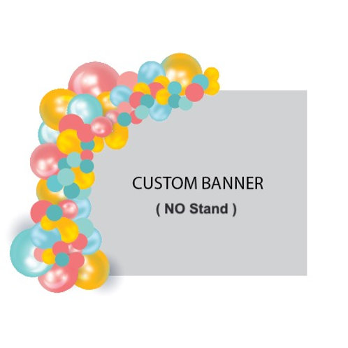 1/2 BALLOON ARCH + Custom 8x8 BANNER (NO Stand)