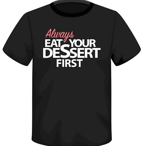 ALWAYS EAT DESSERT T-shirt