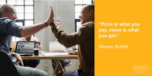 Price is what you pay, value is what you get. Warren Buffet