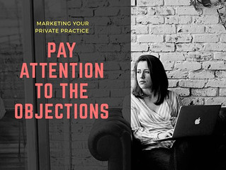 How to Turn Your Prospects' Objections into the Most Useful Marketing Hack For Your Private Practice