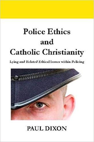 Police Ethics & Catholic Christianity by Paul Dixon