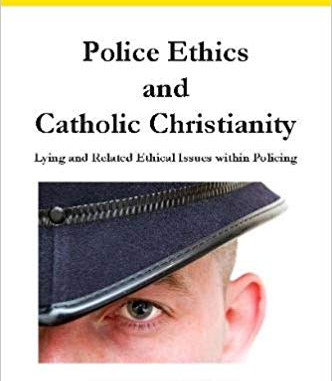 Police Ethics & Catholic Christianity by Paul Dixon