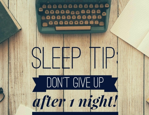 Sleep Tip: Don't Give Up After 1 Night!