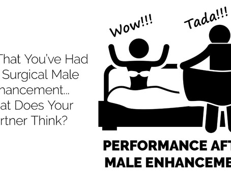 Now That You've Had It Done, What Does Your Partner Think? - PERFORMANCE AFTER MALE ENHANCEMENT