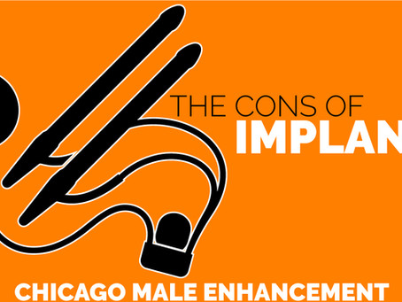 The Cons Of Getting A Penis Implant - CHICAGO MALE ENHANCEMENT