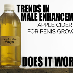 TRENDS IN MALE ENHANCEMENT: Apple Cider For Penis Growth?