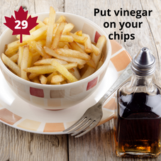 #29. Have Vinegar on your Fries