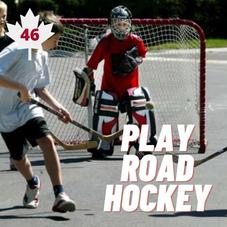 #46. Play Road Hockey