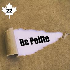 #22. Be Polite