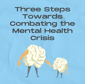 Three Steps Towards Combating the Mental Health Crisis